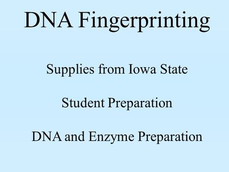 DNA Fingerprinting Supplies from Iowa State Student Preparation DNA and Enzyme Preparation.