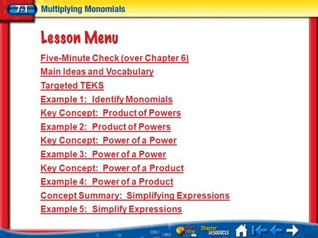 Lesson 1 Menu Five-Minute Check (over Chapter 6) Main Ideas and Vocabulary Targeted TEKS Example 1: Identify Monomials Key Concept: Product of Powers Example.