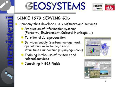 SINCE 1979 SERVING GIS Company that developes GIS software and services Production of information systems (Forestry, Environment, Cultural Heritage. …)
