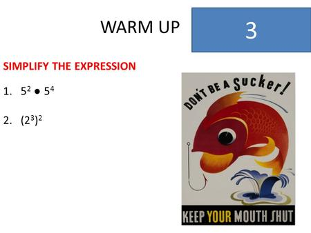 WARM UP 3 SIMPLIFY THE EXPRESSION 1.5 2 ● 5 4 2.(2 3 ) 2.