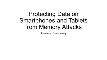 Protecting Data on Smartphones and Tablets from Memory Attacks