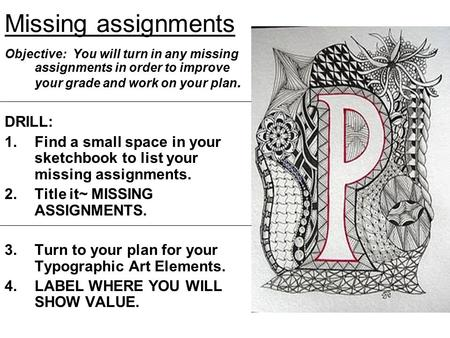 Missing assignments Objective: You will turn in any missing assignments in order to improve your grade and work on your plan. DRILL: 1.Find a small space.