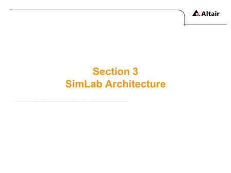 Section 3 SimLab Architecture. Copyright © 2010 Altair Engineering, Inc. All rights reserved.Altair Proprietary and Confidential Information SimLab Objects.