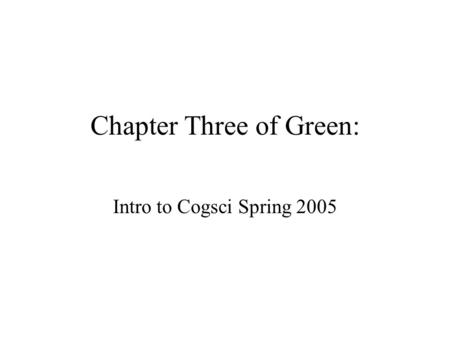 Chapter Three of Green: Intro to Cogsci Spring 2005.