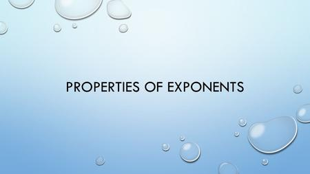 PROPERTIES OF EXPONENTS. PRODUCT OF POWERS PROPERTY.