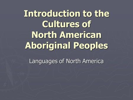 Introduction to the Cultures of North American Aboriginal Peoples Languages of North America.