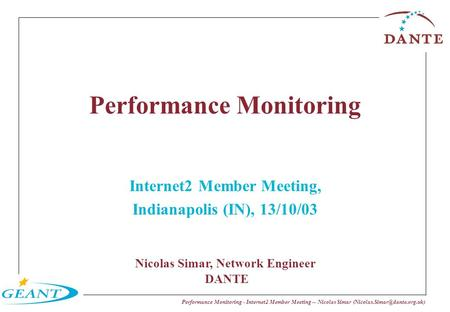 Performance Monitoring - Internet2 Member Meeting -- Nicolas Simar Performance Monitoring Internet2 Member Meeting, Indianapolis.