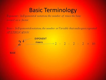Basic Terminology BASE EXPONENT means. IMPORTANT EXAMPLES.
