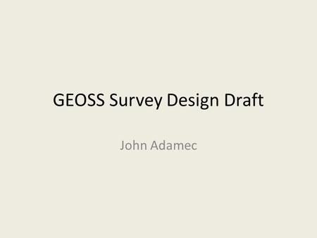 GEOSS Survey Design Draft John Adamec. Survey Design Schematic Substance Question Sections Sorting Questions Are you familiar with GEO/GEOSS? YN Which,