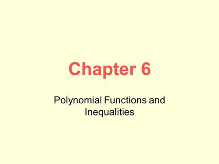 Chapter 6 Polynomial Functions and Inequalities. 6.1 Properties of Exponents Negative Exponents a -n = –Move the base with the negative exponent to the.