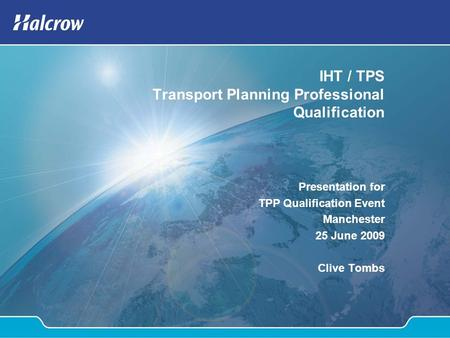 IHT / TPS Transport Planning Professional Qualification Presentation for TPP Qualification Event Manchester 25 June 2009 Clive Tombs.