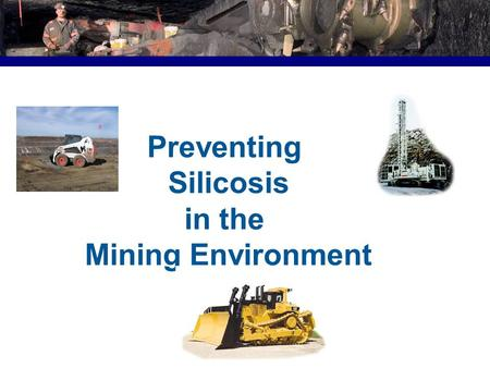 Preventing Silicosis in the Mining Environment. 1.Prevention of Silicosis to Improve Mine Workers Health and Quality of Life. 2. Compliance with MSHA.