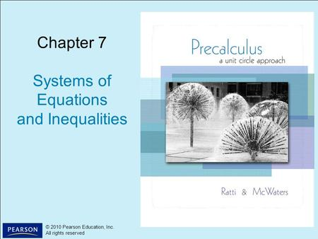 1 © 2010 Pearson Education, Inc. All rights reserved © 2010 Pearson Education, Inc. All rights reserved Chapter 7 Systems of Equations and Inequalities.