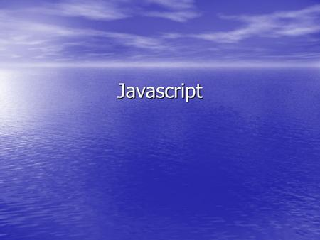 Javascript. Outline Introduction Fundamental of JavaScript Javascript events management DOM and Dynamic HTML (DHTML)