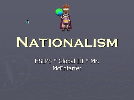 Nationalism HSLPS * Global III * Mr. McEntarfer Aim: How has nationalism created change? ► Do Now: