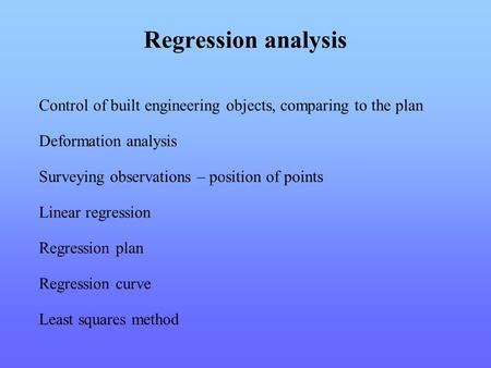 Regression analysis Control of built engineering objects, comparing to the plan Surveying observations – position of points Linear regression Regression.