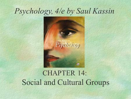 CHAPTER 14: Social and Cultural Groups Psychology, 4/e by Saul Kassin.