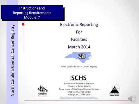 Instructions and Reporting Requirements Module 7 Electronic Reporting For Facilities March 2014 North Carolina Central Cancer Registry State Center for.