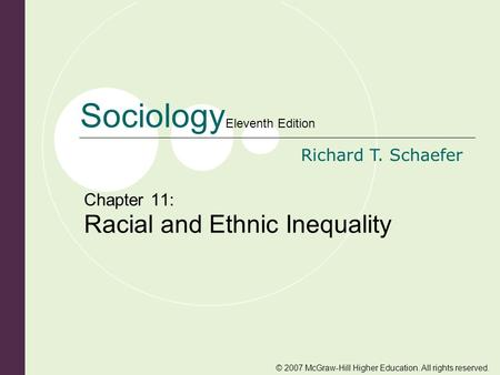 © 2007 McGraw-Hill Higher Education. All rights reserved. Sociology Eleventh Edition Richard T. Schaefer Chapter 11: Racial and Ethnic Inequality.