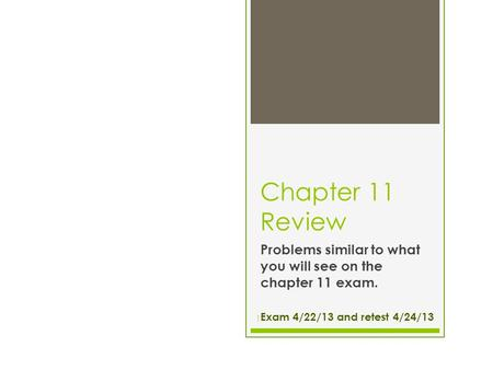 Problems similar to what you will see on the chapter 11 exam.