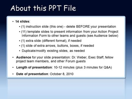 About this PPT File 14 slides: (1) instruction slide (this one) - delete BEFORE your presentation (11) template slides to present information from your.