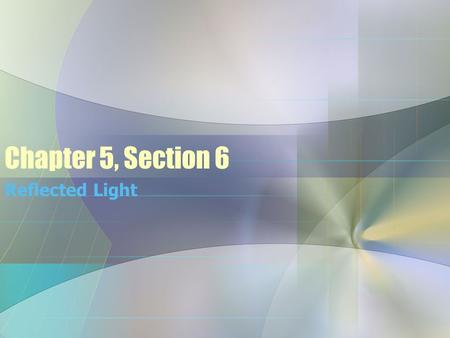 Chapter 5, Section 6 Reflected Light. Date: February 8, 2011 HW: 5.6 PTG, #1-7, pg. 546, Due Friday Chapter challenge build day tomorrow! Learning Objective.