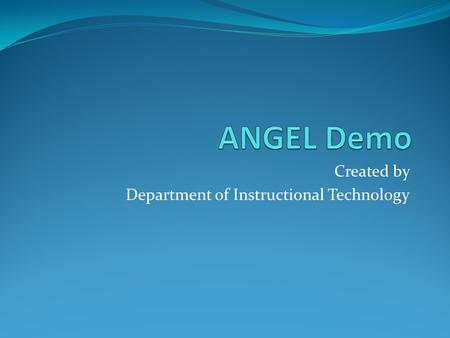 Created by Department of Instructional Technology.