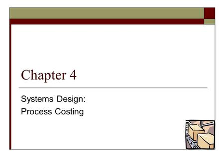 Chapter 4 Systems Design: Process Costing. © The McGraw-Hill Companies, Inc., 2005 McGraw-Hill /Irwin Types of Costing Systems Used to Determine Product.