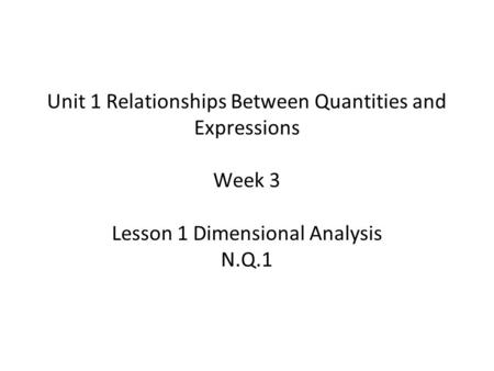 Unit 1 Relationships Between Quantities and Expressions Week 3 Lesson 1 Dimensional Analysis N.Q.1.