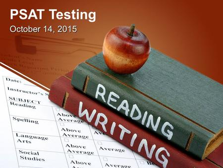 PSAT Testing October 14, 2015. General Timeline DatesActivitiesNotes 6/15/2015 Gr. 11 Fee Waiver Request Deadline Requests received after this date will.