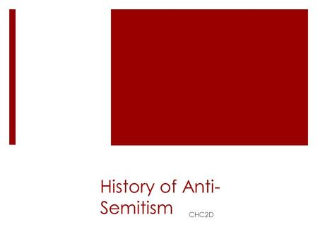 History of Anti- Semitism CHC2D. Anti-Semitism  Prejudice, hatred and discrimination against Jews  Many ways of expressing hatred and rage against Jews.