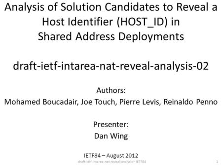 Draft-ietf-intarea-nat-reveal-analysis – IETF84 Analysis of Solution Candidates to Reveal a Host Identifier (HOST_ID) in Shared Address Deployments draft-ietf-intarea-nat-reveal-analysis-02.