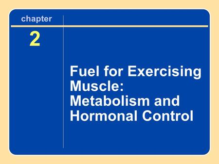 2 Fuel for Exercising Muscle: Metabolism and Hormonal Control chapter.