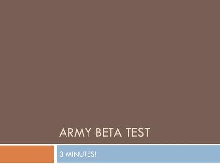 "ARMY BETA TEST 3 MINUTES!. VIDEO Discussion  How do we learn what is ""normal""? What part does our family play? Our Peers? What is the role of the."