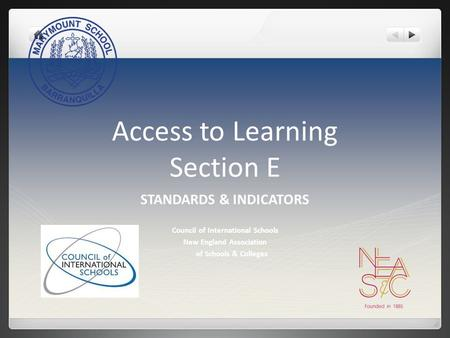 Access to Learning Section E STANDARDS & INDICATORS Council of International Schools New England Association of Schools & Colleges.