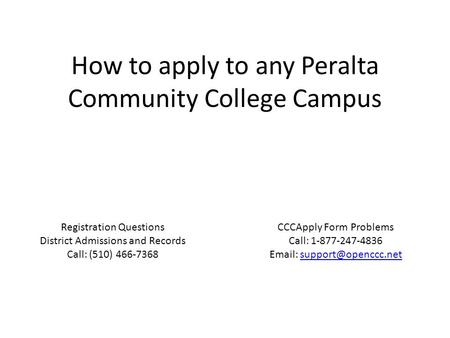 How to apply to any Peralta Community College Campus Registration Questions District Admissions and Records Call: (510) 466-7368 CCCApply Form Problems.