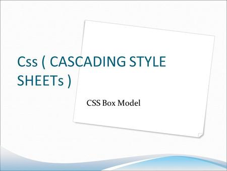 Css ( CASCADING STYLE SHEETs ) CSS Box Model. All HTML elements can be considered as boxes. In CSS, the term box model is used when talking about design.