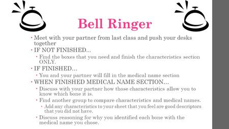 Bell Ringer  Meet with your partner from last class and push your desks together  IF NOT FINISHED...  Find the boxes that you need and finish the characteristics.