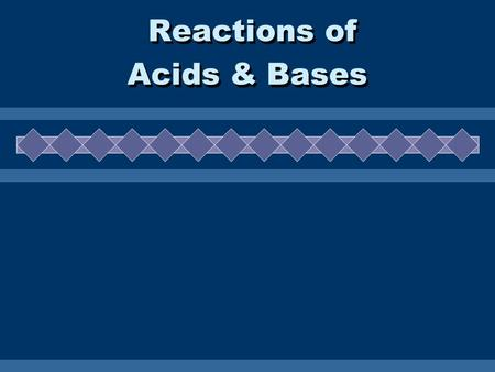Reactions of Acids & Bases Reactions of Acids & Bases.