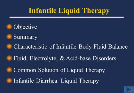 Infantile Liquid Therapy Objective Summary Characteristic of Infantile Body Fluid Balance Fluid, Electrolyte, & Acid-base Disorders Common Solution of.