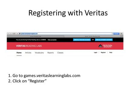 "Registering with Veritas 1. Go to games.veritaslearninglabs.com 2. Click on ""Register"""