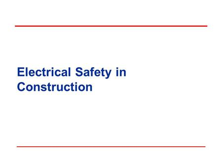 Electrical Safety in Construction. Objectives In this course, we will discuss the following: Common electrical hazards Standards relating to those hazards.