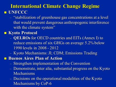 "International Climate Change Regime n UNFCCC – ""stabilization of greenhouse gas concentrations at a level that would prevent dangerous anthropogenic interference."
