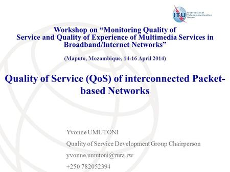 "Quality of Service (QoS) of interconnected Packet- based Networks Workshop on ""Monitoring Quality of Service and Quality of Experience of Multimedia Services."