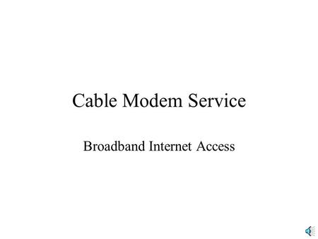 Cable Modem Service Broadband Internet Access. Cable Modem Service Service of Cable Television Companies –Deliver 10 Mbps downstream to the home –Capacity.