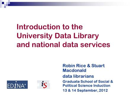 Introduction to the University Data Library and national data services Robin Rice & Stuart Macdonald data librarians Graduate School of Social & Political.