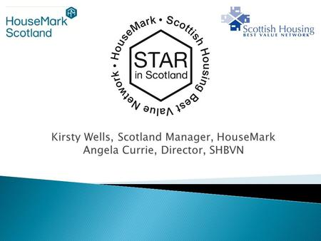 Kirsty Wells, Scotland Manager, HouseMark Angela Currie, Director, SHBVN.