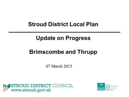 Stroud District Local Plan Update on Progress Brimscombe and Thrupp 07 March 2015.