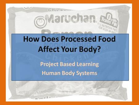 How Does Processed Food Affect Your Body? Project Based Learning Human Body Systems.