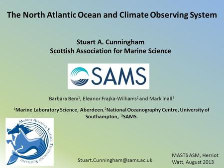 The North Atlantic Ocean and Climate Observing System Stuart A. Cunningham Scottish Association for Marine Science Barbara.